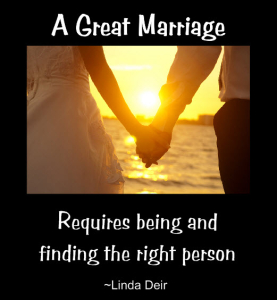 A Great Marriage - requires being and finding the right person