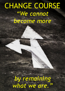 Change Course - we can't become more by remaining what we are