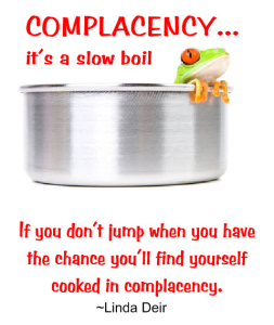 Complacency... It's A Slow Boil