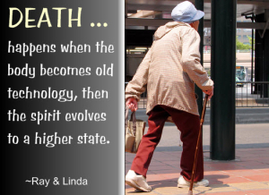 Death Happens When the body becomes old technology, then the spirit evolves to a higher state