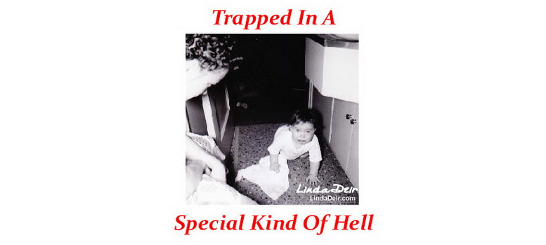 Extreme Desperation...Trapped In A Special Kind Of Hell, by Linda Deir