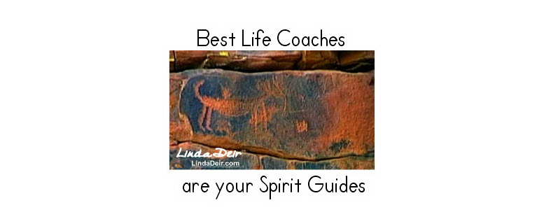Best Life Coaches asre you Spirit Guides, by Linda Deir