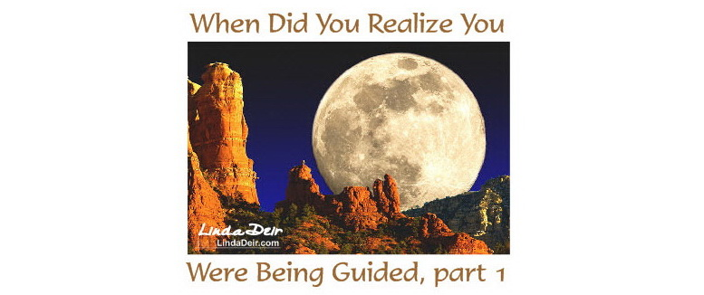 When Did You Realize You Were Being Guided, part 1, by Linda Deir