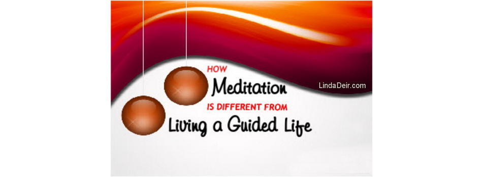How Meditation is Different from Living a Guided Life, by Linda Deir