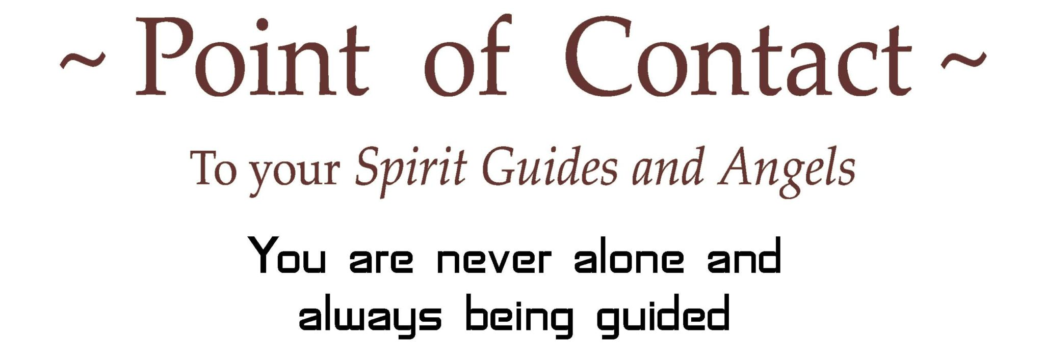 Point of Contact to your Spirit Guides and Angels - reminder that you are never alone and always being guided