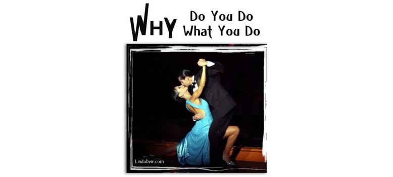 Why Do You Do What You Do, by Linda Deir