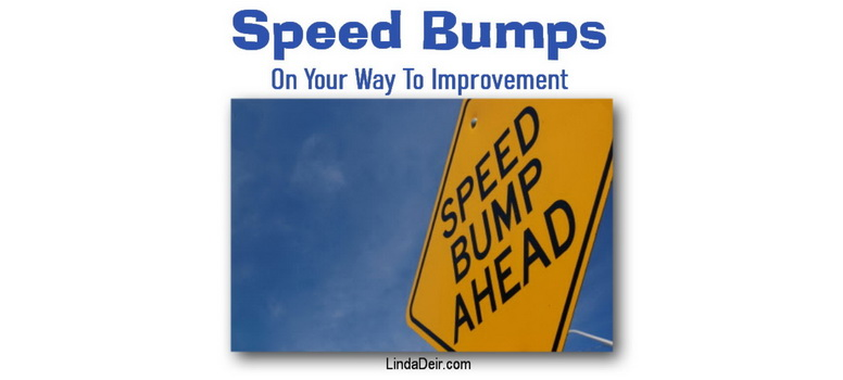 Speed Bumps On Your Way To Improvement, by Linda Deir