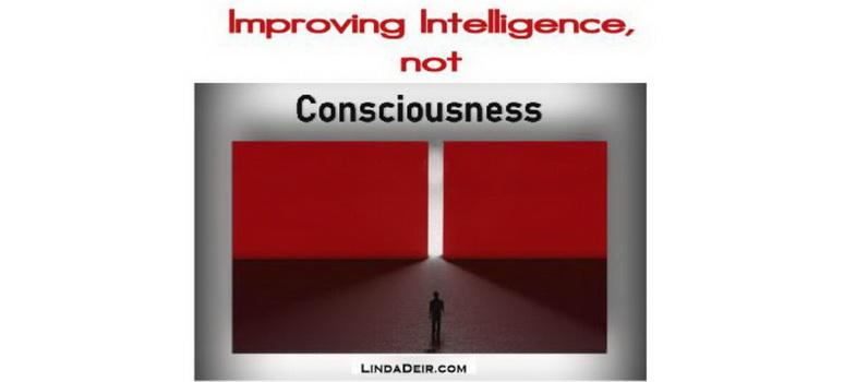 Improving Intelligence Not Consciousness