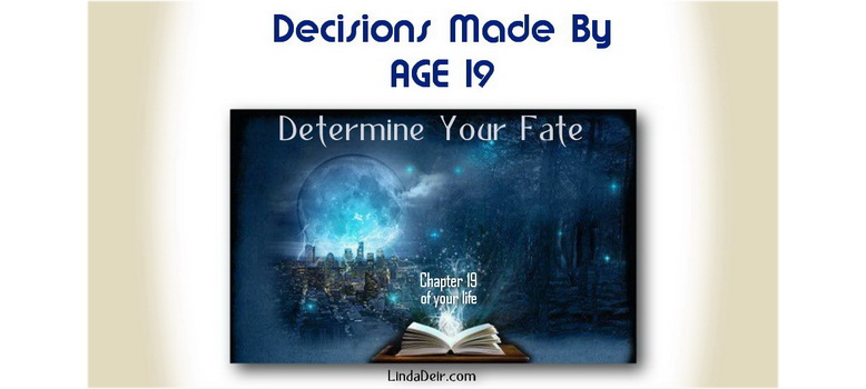 Decisions Made By Age 19 Determine Your Fate