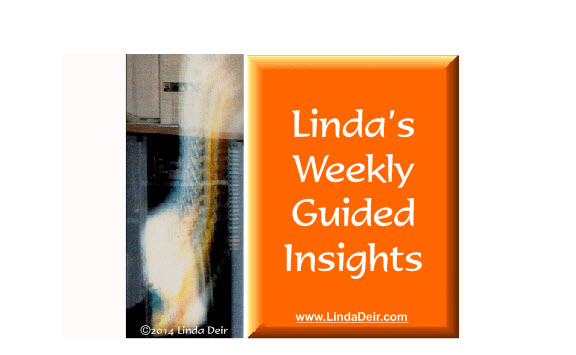 "A weekly gift of guidance from ""Linda's spirit guide angels"" on navigating the uncertain world you are now living in!"