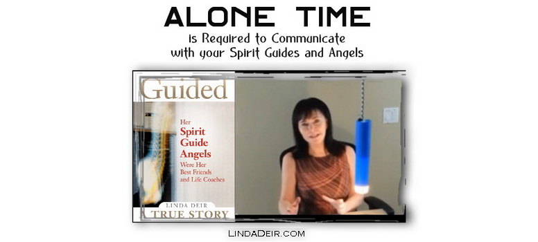 Alone Time is Required to Communicate with your Spirit Guides and Angels