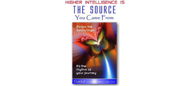 Higher Intelligence is the Source You Came From