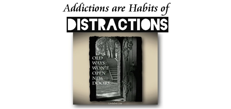 Addictions are Habits of Distractions