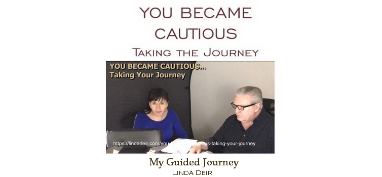 You Became Cautious - taking the journey, with Linda and Ray