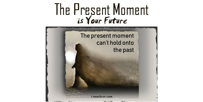 The Present Moment is Your Future