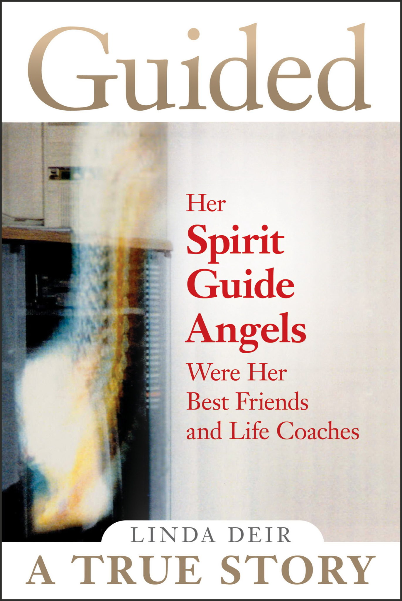Guided: Her Spirit Guide Angels Were Her Best Friends and Life Coaches, by Linda Deir