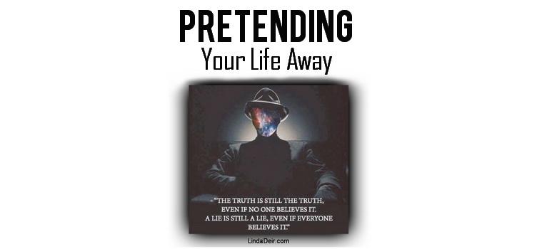 Pretending Your Life Away