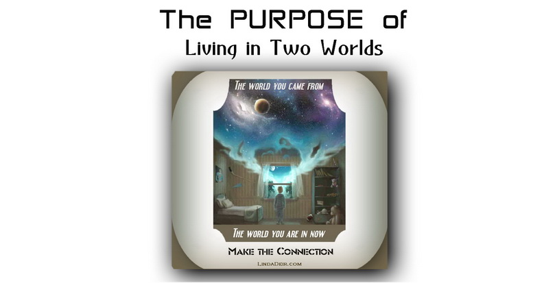 The Purpose of Living in Two Worlds