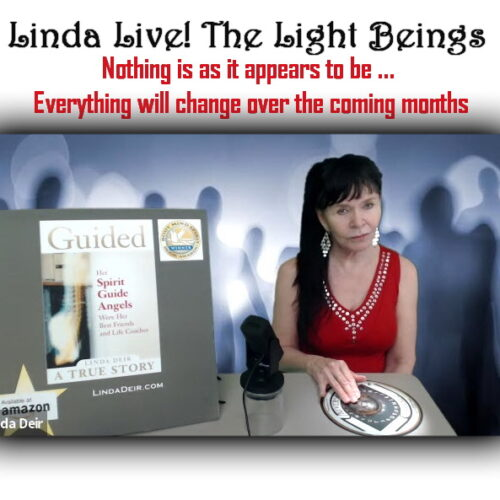 Linda Live! The Light Beings - Nothing is as it appears to be ... Everything will change over the coming months